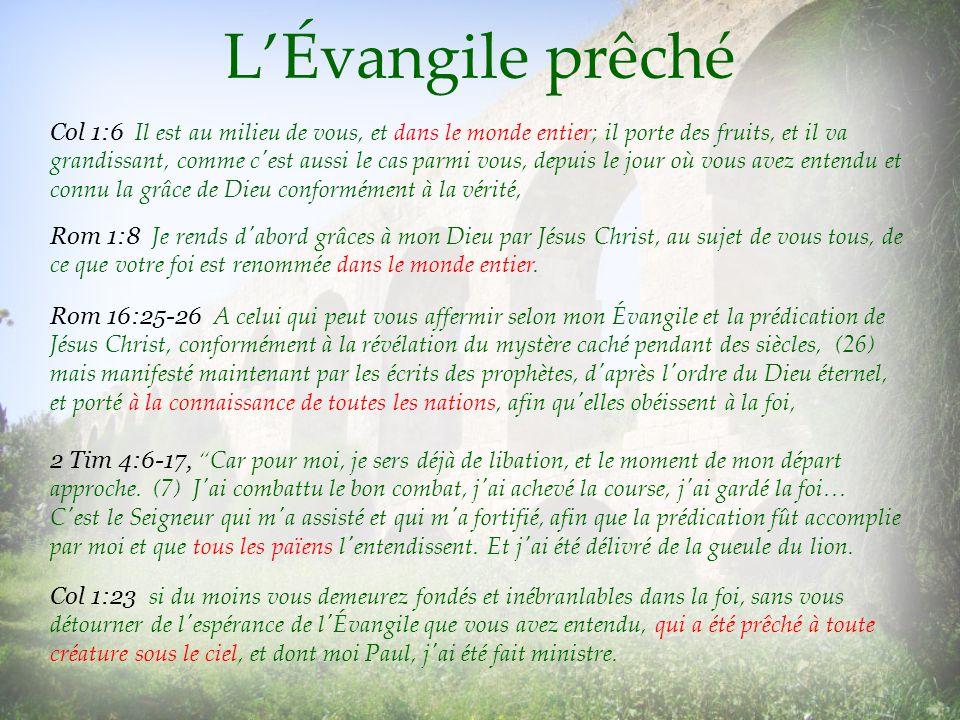 LÉvangile prêché Col 1:6 Il est au milieu de vous, et dans le monde entier; il porte des fruits, et il va grandissant, comme c'est aussi le cas parmi