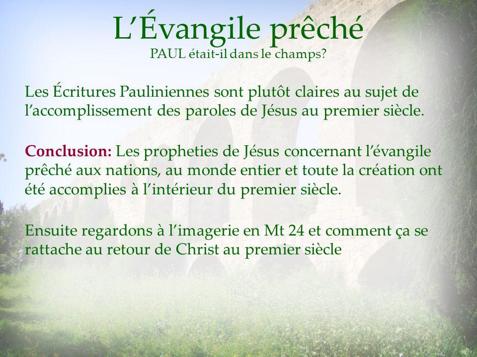 Les Écritures Pauliniennes sont plutôt claires au sujet de laccomplissement des paroles de Jésus au premier siècle. PAUL était-il dans le champs? Conc