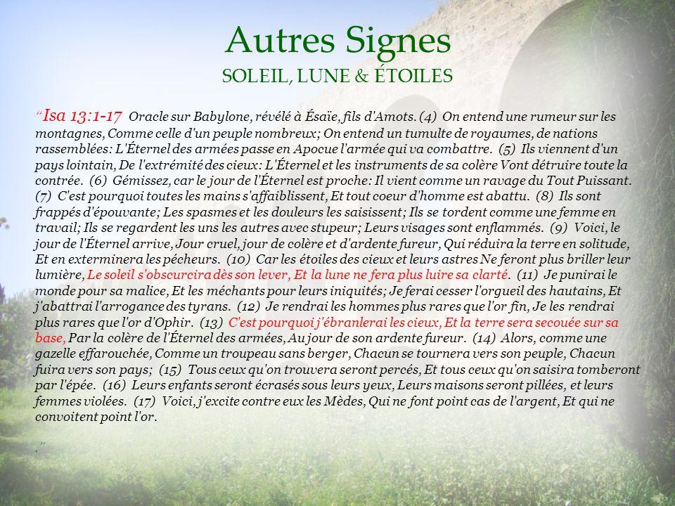 Autres Signes SOLEIL, LUNE & ÉTOILES Isa 13:1-17 Oracle sur Babylone, révélé à Ésaïe, fils d'Amots. (4) On entend une rumeur sur les montagnes, Comme