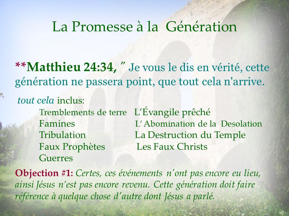 La Promesse à la Génération tout cela inclus: Tremblements de terre LÉvangile prêché Famines L Abomination de la Desolation Tribulation La Destruction