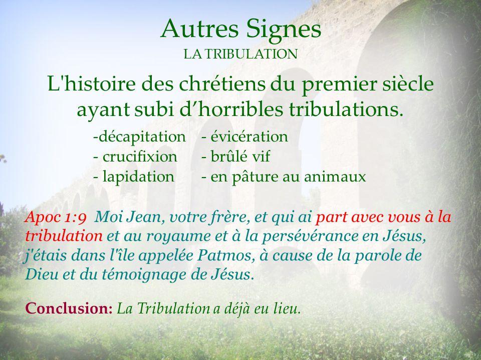 Autres Signes LA TRIBULATION Apoc 1:9 Moi Jean, votre frère, et qui ai part avec vous à la tribulation et au royaume et à la persévérance en Jésus, j'