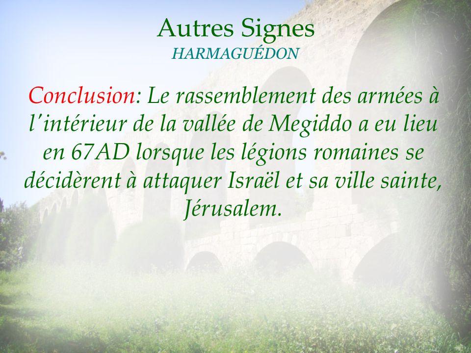 Autres Signes HARMAGUÉDON Conclusion: Le rassemblement des armées à l'intérieur de la vallée de Megiddo a eu lieu en 67AD lorsque les légions romaines