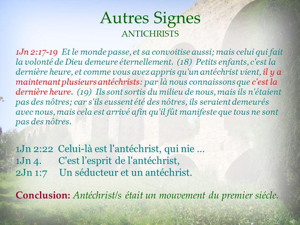 Autres Signes ANTICHRISTS 1Jn 2:22 Celui-là est l'antéchrist, qui nie … 1Jn 4. C'est lesprit de l'antéchrist, 2Jn 1:7 Un séducteur et un antéchrist. 1