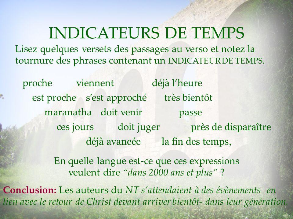 INDICATEURS DE TEMPS Lisez quelques versets des passages au verso et notez la tournure des phrases contenant un INDICATEUR DE TEMPS. proche est proche