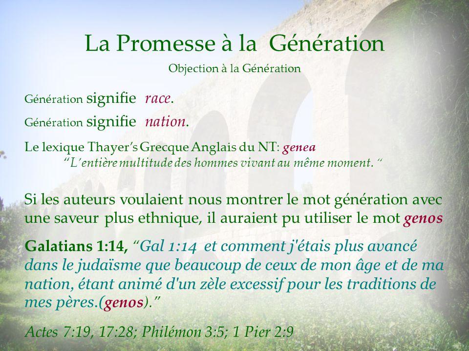 La Promesse à la Génération Génération signifie race. Génération signifie nation. Le lexique Thayers Grecque Anglais du NT: genea Lentière multitude d