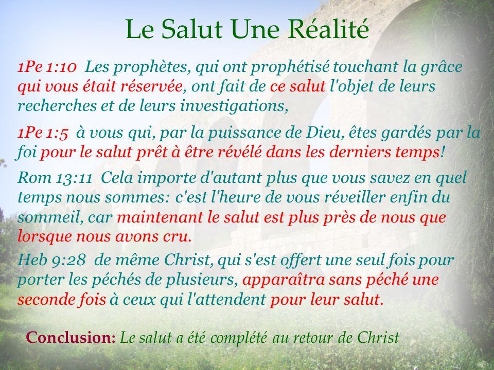 Le Salut Une Réalité 1Pe 1:10 Les prophètes, qui ont prophétisé touchant la grâce qui vous était réservée, ont fait de ce salut l'objet de leurs reche