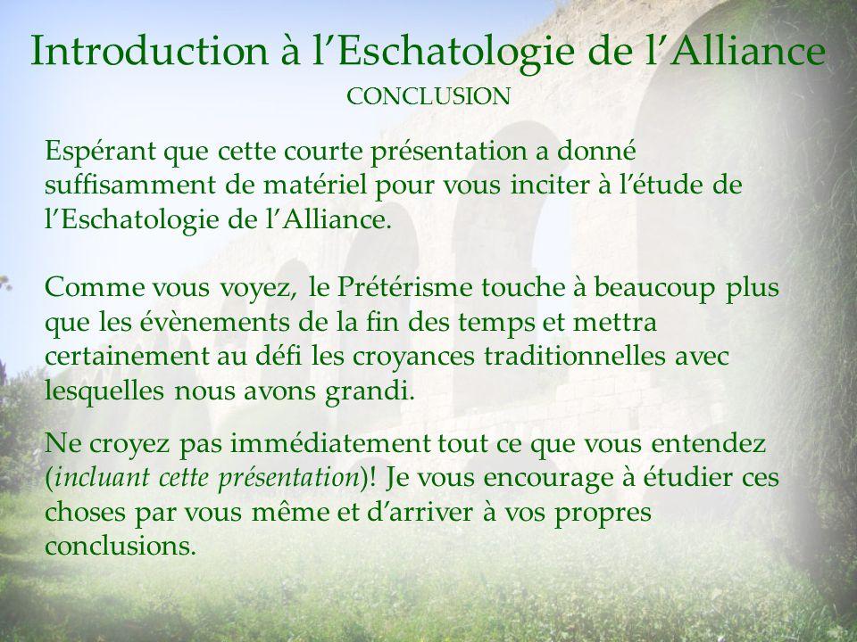 CONCLUSION Introduction à lEschatologie de lAlliance Espérant que cette courte présentation a donné suffisamment de matériel pour vous inciter à létud