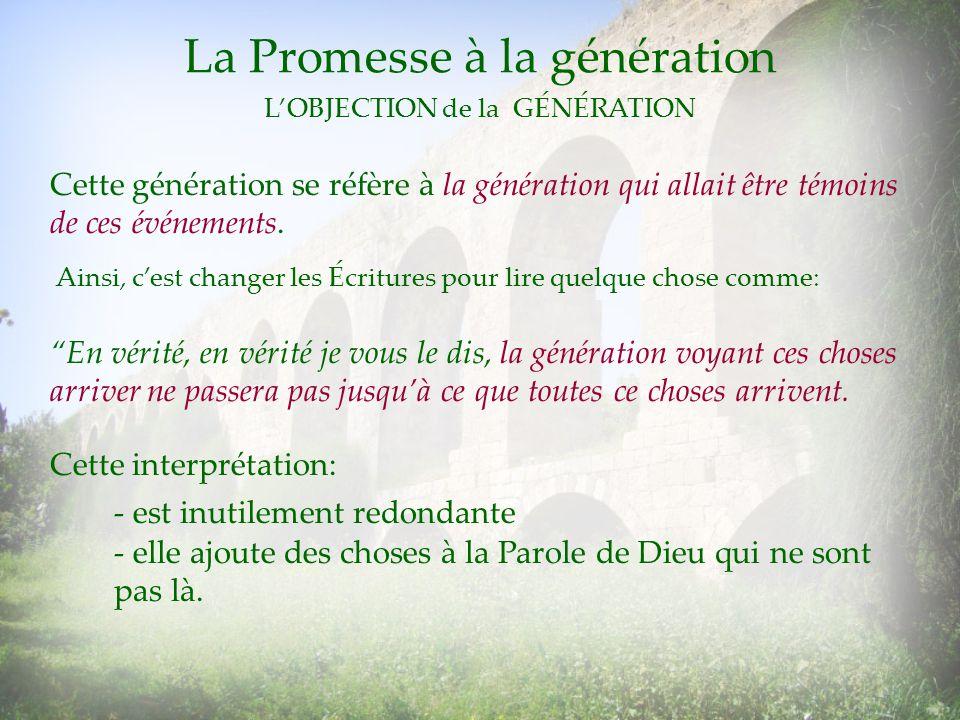 La Promesse à la génération Cette génération se réfère à la génération qui allait être témoins de ces événements. Ainsi, cest changer les Écritures po