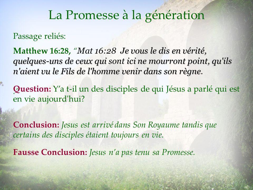 La Promesse à la génération Je vous le dis en vérité, quelques-uns de ceux qui ici ne mourront point, qu'ils n'aient vu le Fils de l'homme venir dans