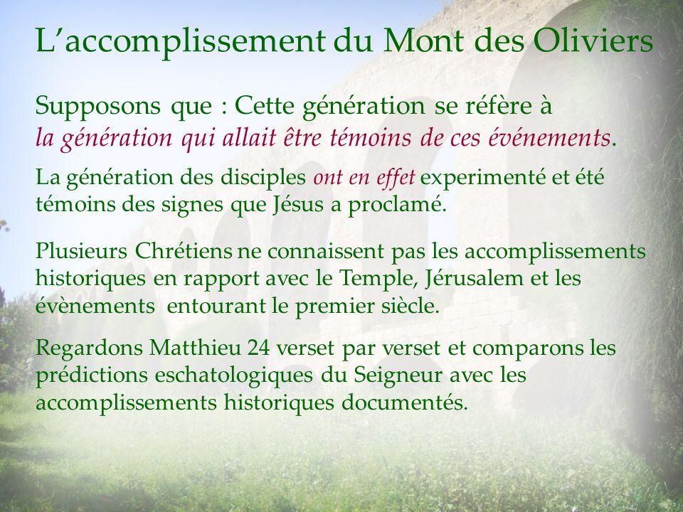 Laccomplissement du Mont des Oliviers La génération des disciples ont en effet experimenté et été témoins des signes que Jésus a proclamé. Plusieurs C