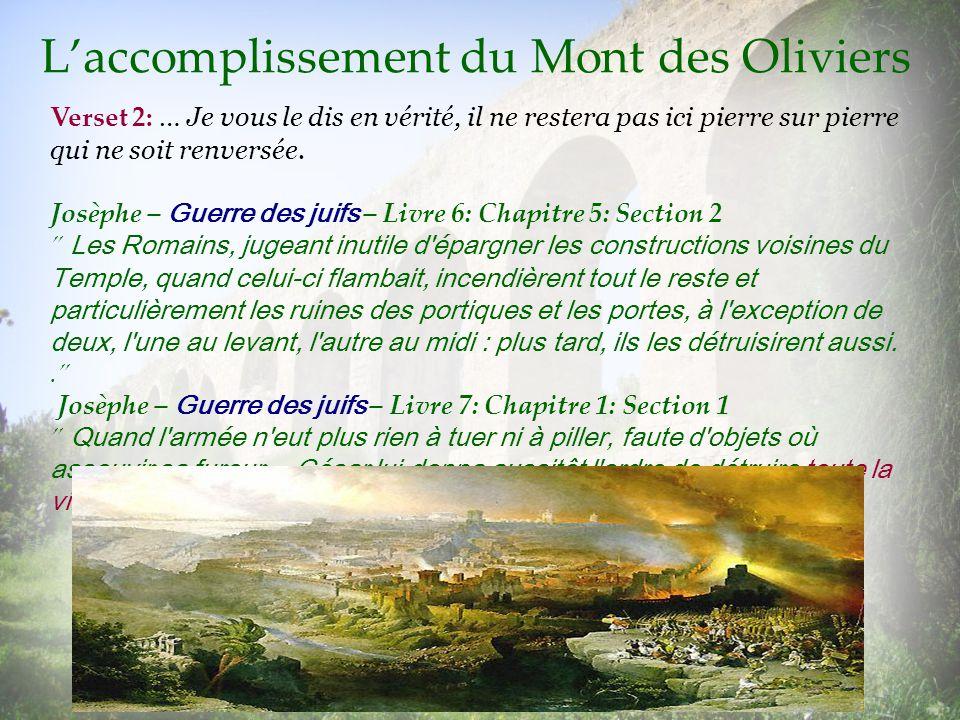 Laccomplissement du Mont des Oliviers Verset 2: … Je vous le dis en vérité, il ne restera pas ici pierre sur pierre qui ne soit renversée. Josèphe – G