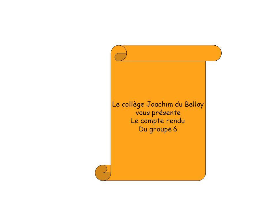 Le collège Joachim du Bellay vous présente Le compte rendu Du groupe 6