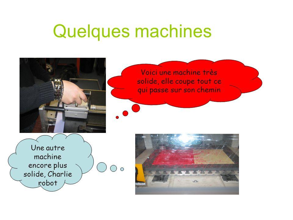 Quelques machines Voici une machine très solide, elle coupe tout ce qui passe sur son chemin Une autre machine encore plus solide, Charlie robot