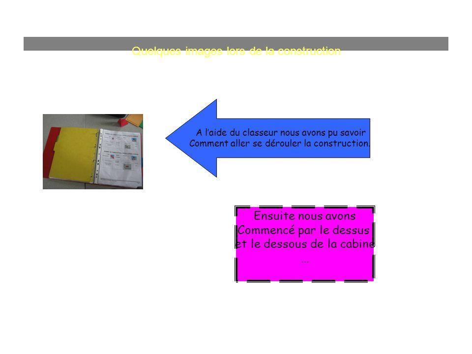 Quelques images lors de la construction A laide du classeur nous avons pu savoir Comment aller se dérouler la construction. Ensuite nous avons Commenc