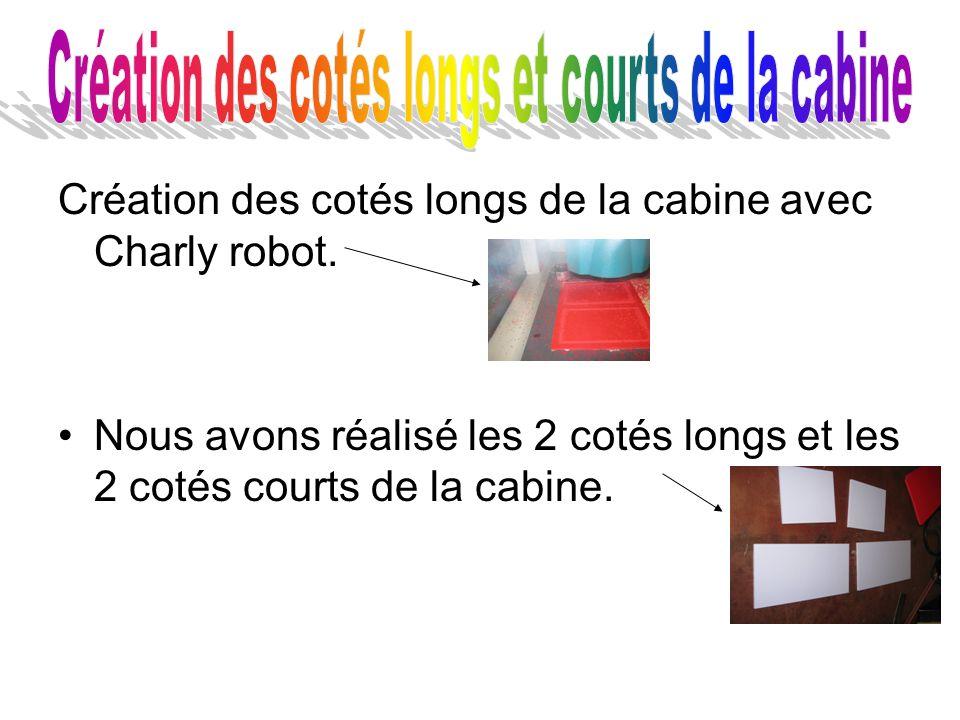 Création des cotés longs de la cabine avec Charly robot. Nous avons réalisé les 2 cotés longs et les 2 cotés courts de la cabine.