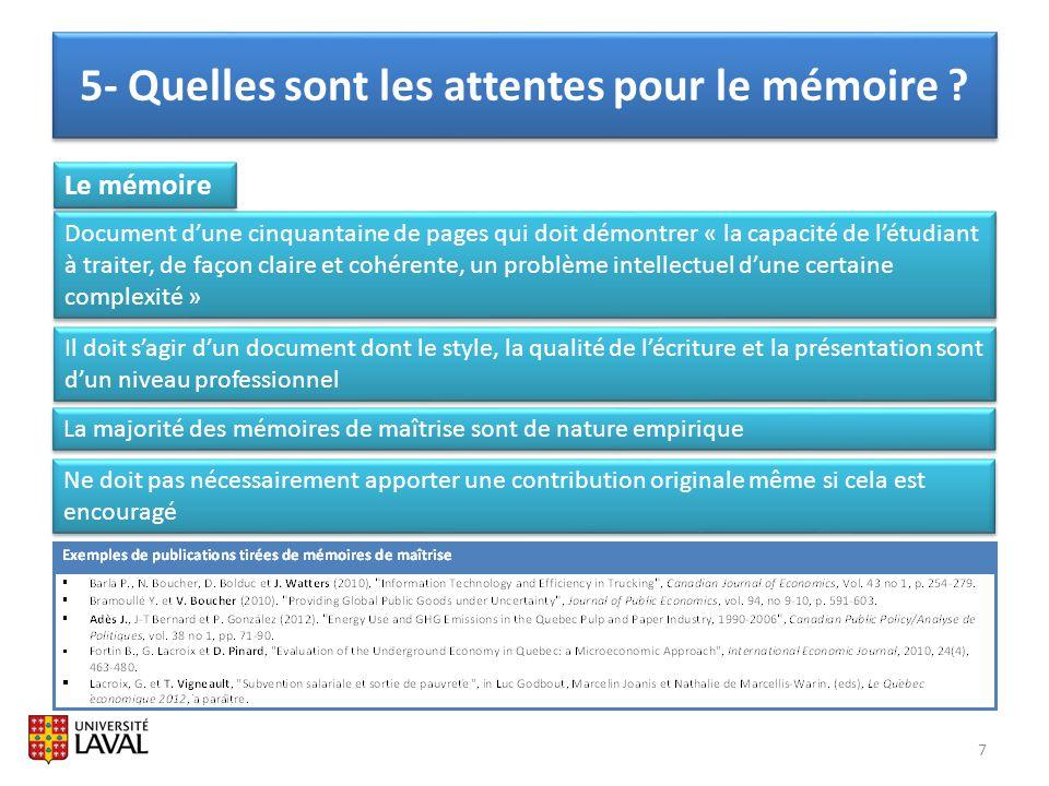 5- Quelles sont les attentes pour le mémoire ? 7 Document dune cinquantaine de pages qui doit démontrer « la capacité de létudiant à traiter, de façon