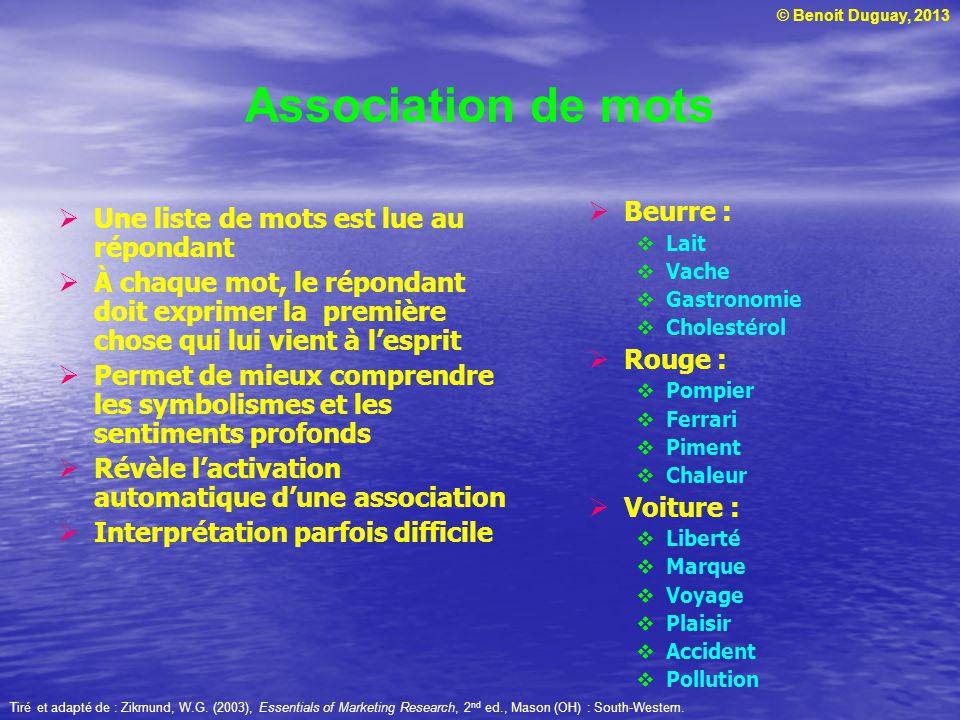 © Benoit Duguay, 2013 Association de mots Une liste de mots est lue au répondant À chaque mot, le répondant doit exprimer la première chose qui lui vi