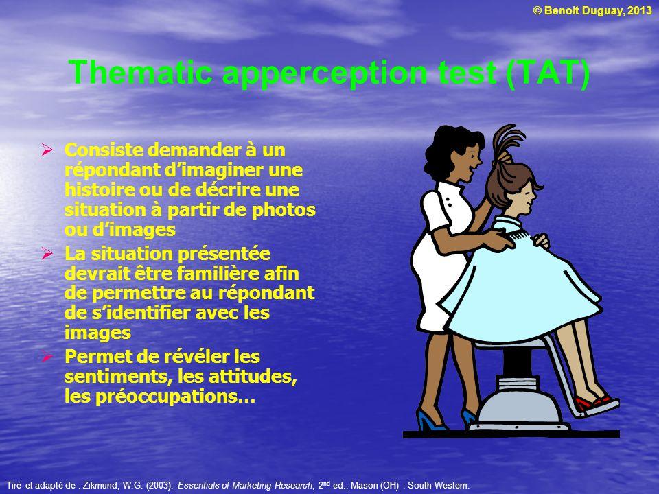 © Benoit Duguay, 2013 Thematic apperception test (TAT) Consiste demander à un répondant dimaginer une histoire ou de décrire une situation à partir de