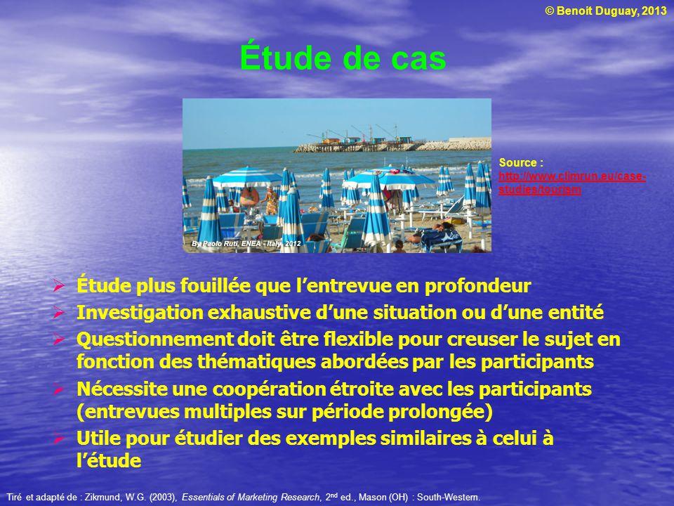 © Benoit Duguay, 2013 Étude de cas Étude plus fouillée que lentrevue en profondeur Investigation exhaustive dune situation ou dune entité Questionneme