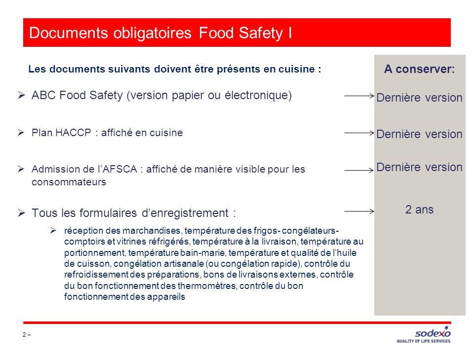 Documents obligatoires Food Safety I 2 – Les documents suivants doivent être présents en cuisine : A conserver: Dernière version 2 ans ABC Food Safety