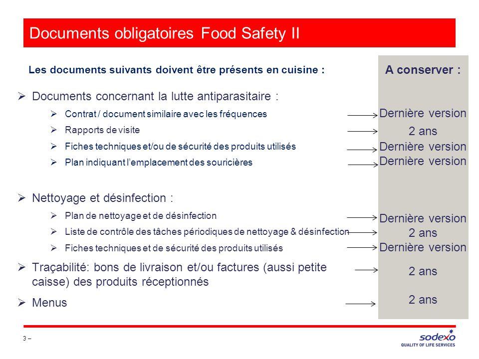 Documents obligatoires Food Safety II 3 – Les documents suivants doivent être présents en cuisine : A conserver : Dernière version 2 ans Dernière vers