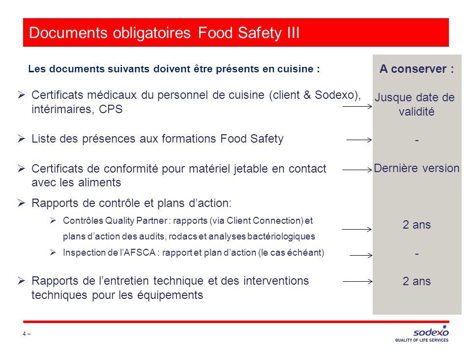 Documents obligatoires Food Safety III 4 – Les documents suivants doivent être présents en cuisine : A conserver : Jusque date de validité - Dernière