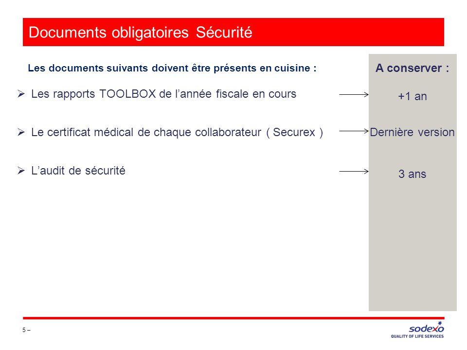 Documents obligatoires Sécurité 5 – Les documents suivants doivent être présents en cuisine : A conserver : +1 an Dernière version 3 ans Les rapports