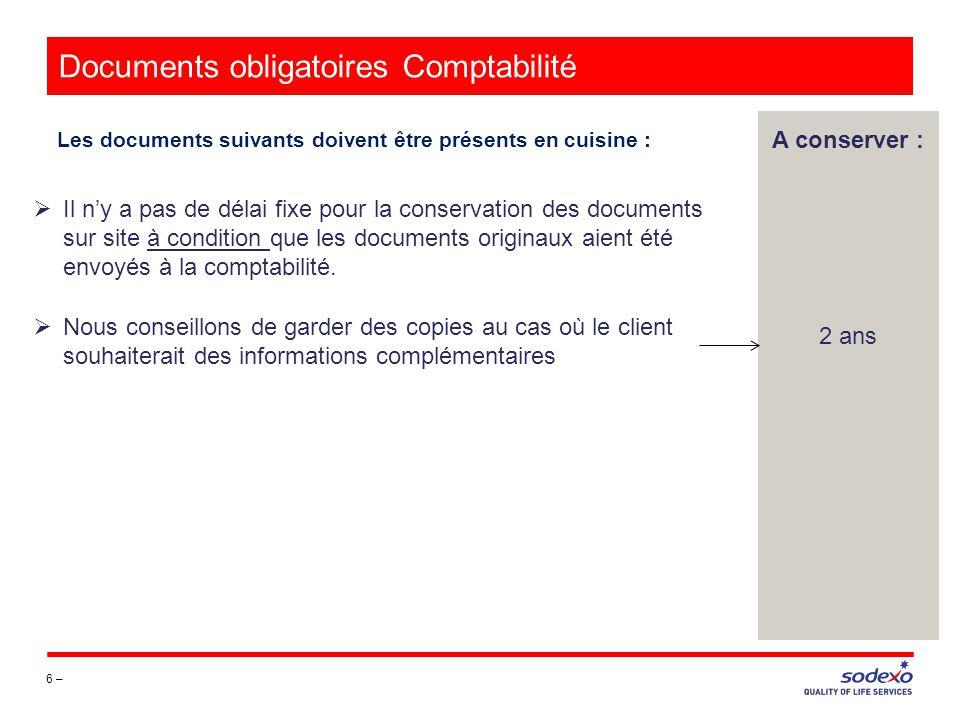 Documents obligatoires Comptabilité 6 – Les documents suivants doivent être présents en cuisine : A conserver : 2 ans Il ny a pas de délai fixe pour l