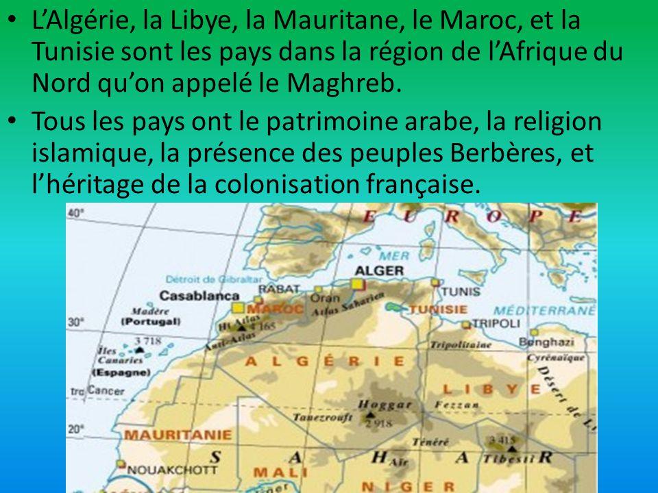 LAlgérie, la Libye, la Mauritane, le Maroc, et la Tunisie sont les pays dans la région de lAfrique du Nord quon appelé le Maghreb. Tous les pays ont l