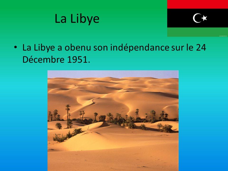 La Libye La Libye a obenu son indépendance sur le 24 Décembre 1951.