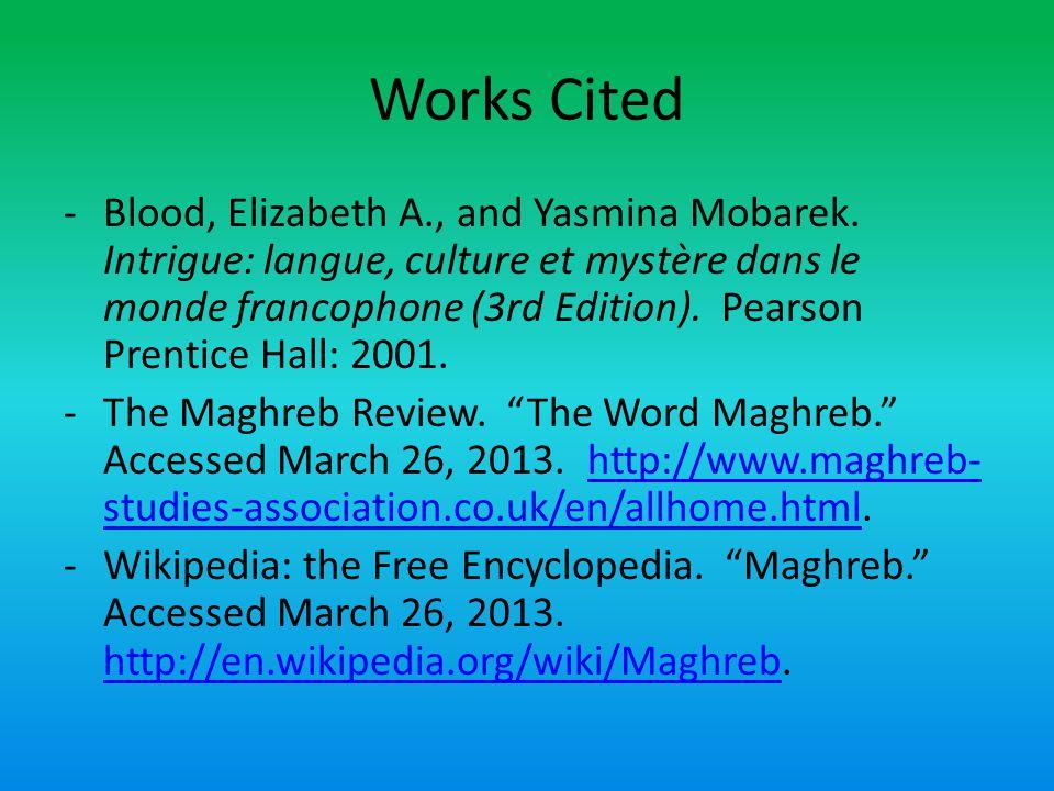 Works Cited -Blood, Elizabeth A., and Yasmina Mobarek. Intrigue: langue, culture et mystère dans le monde francophone (3rd Edition). Pearson Prentice