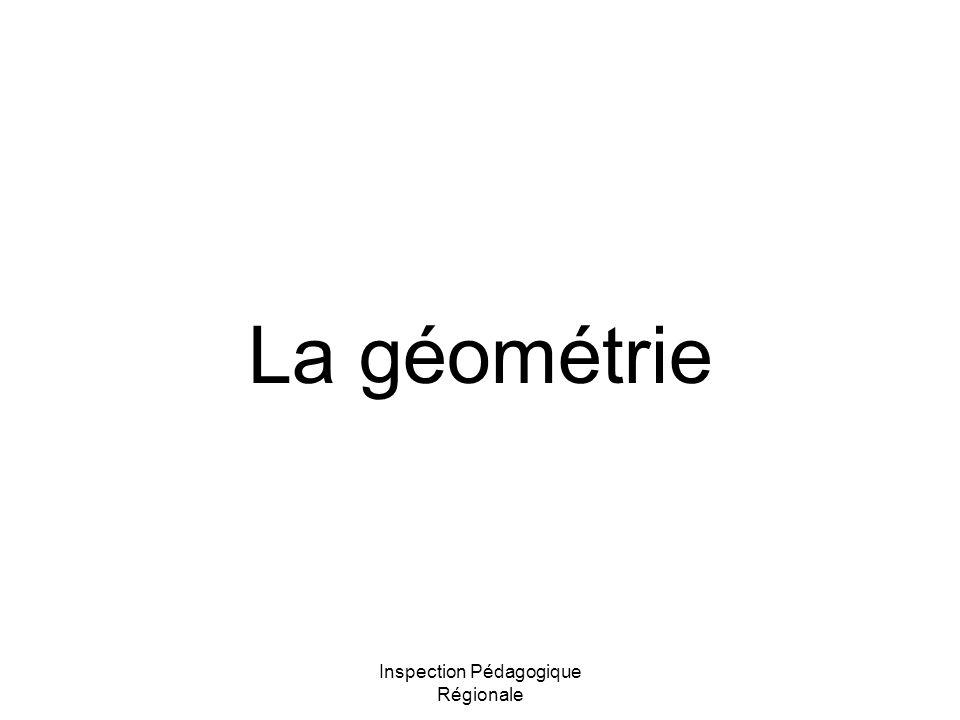 Inspection Pédagogique Régionale La géométrie