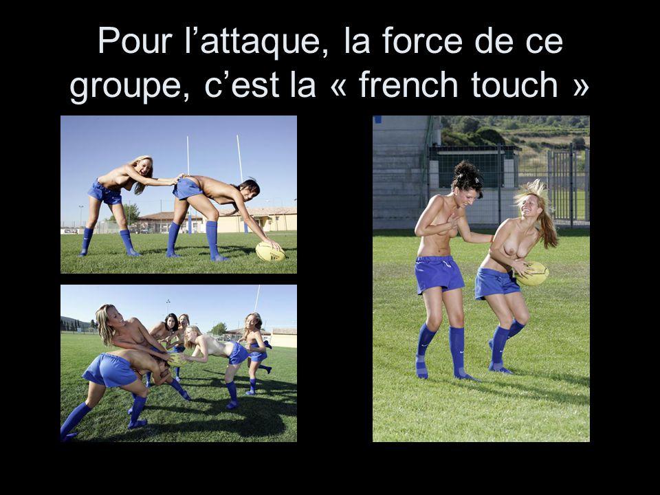 Pour lattaque, la force de ce groupe, cest la « french touch »