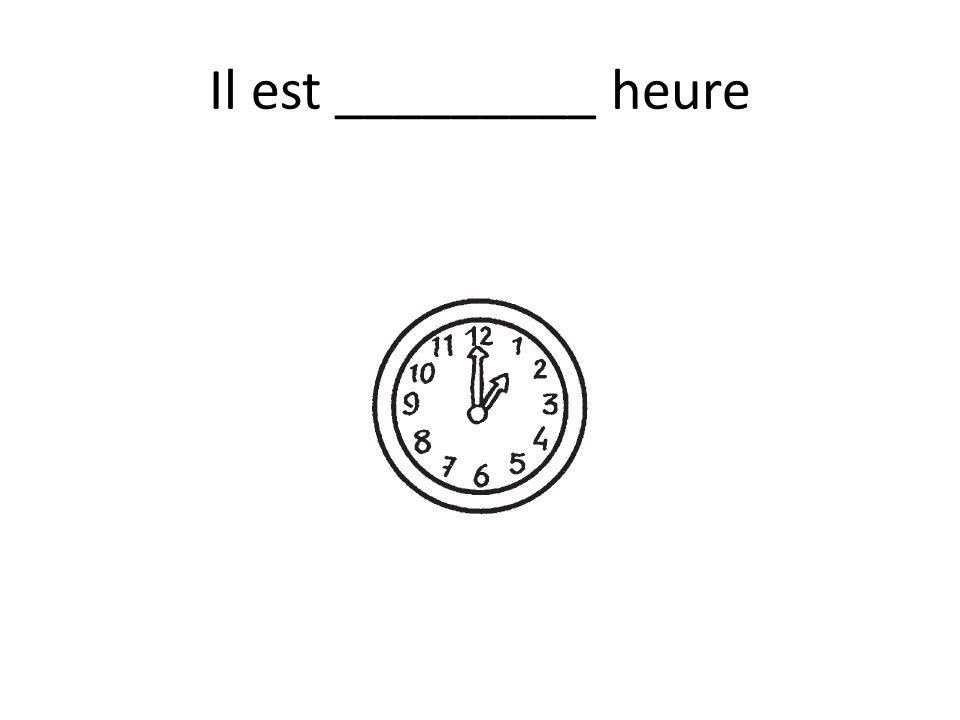 Il est _________ heure