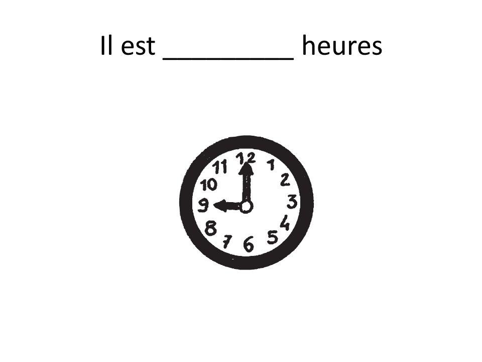 Il est _________ heures