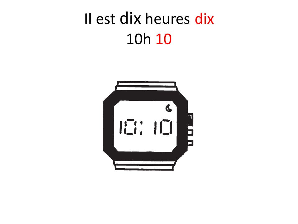Il est dix heures dix 10h 10