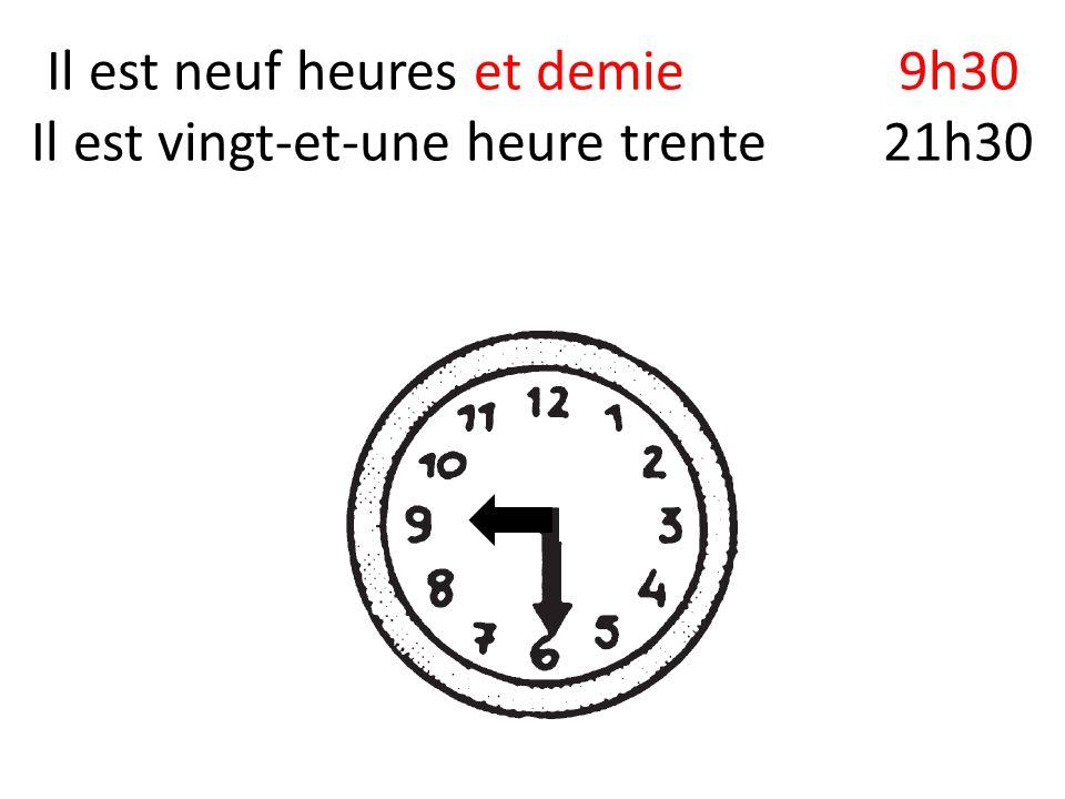 Il est neuf heures et demie9h30 Il est vingt-et-une heure trente21h30