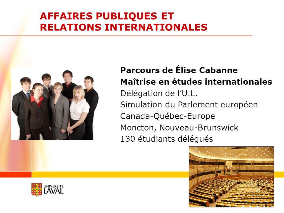 www.ulaval.ca 12 AFFAIRES PUBLIQUES ET RELATIONS INTERNATIONALES Parcours de Élise Cabanne Maîtrise en études internationales Délégation de lU.L.