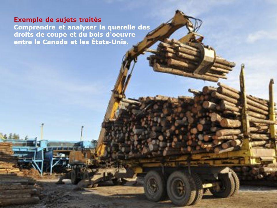 www.ulaval.ca 6 Exemple de sujets traités Comprendre et analyser la querelle des droits de coupe et du bois d oeuvre entre le Canada et les États-Unis.