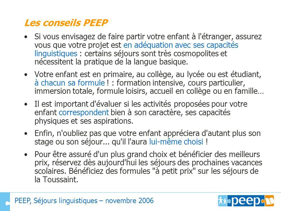 PEEP, Séjours linguistiques – novembre 2006 Les conseils PEEP Si vous envisagez de faire partir votre enfant à l'étranger, assurez vous que votre proj