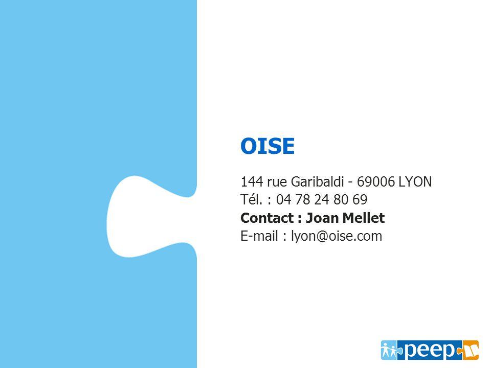 OISE ww.oise.com 144 rue Garibaldi - 69006 LYON Tél. : 04 78 24 80 69 Contact : Joan Mellet E-mail : lyon@oise.com