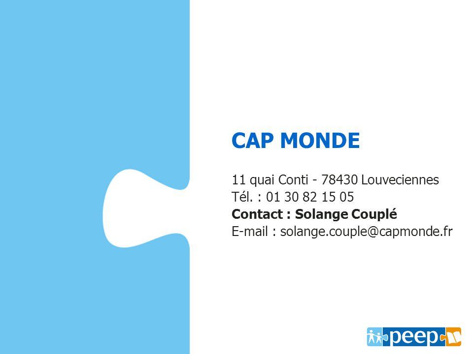 CAP MONDE www.capmonde.fr 11 quai Conti - 78430 Louveciennes Tél. : 01 30 82 15 05 Contact : Solange Couplé E-mail : solange.couple@capmonde.fr