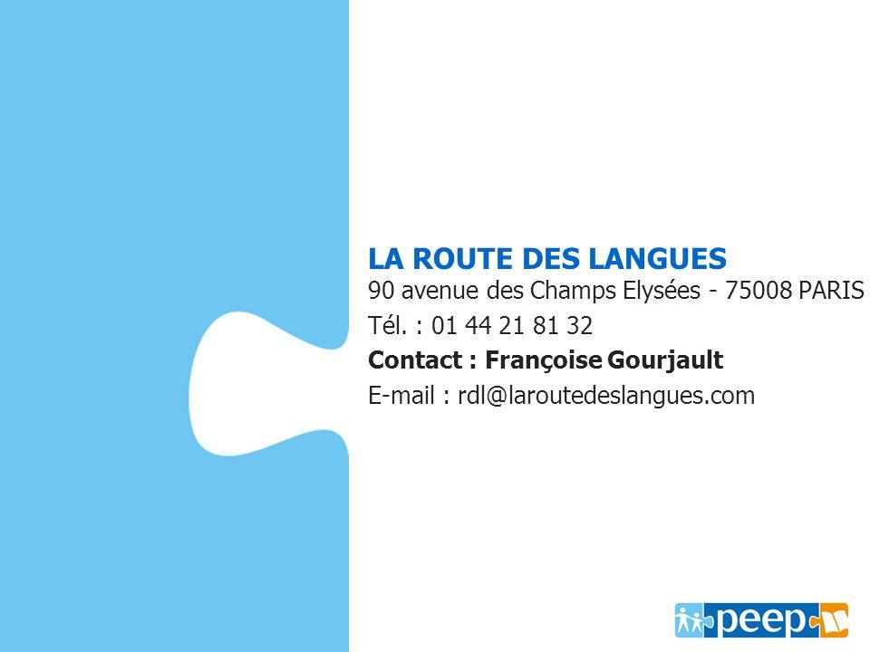 LA ROUTE DES LANGUES 90 avenue des Champs Elysées - 75008 PARIS Tél. : 01 44 21 81 32 Contact : Françoise Gourjault E-mail : rdl@laroutedeslangues.com