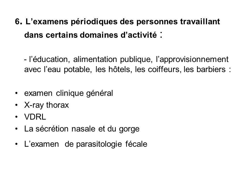 6. Lexamens périodiques des personnes travaillant dans certains domaines dactivité : - léducation, alimentation publique, lapprovisionnement avec leau