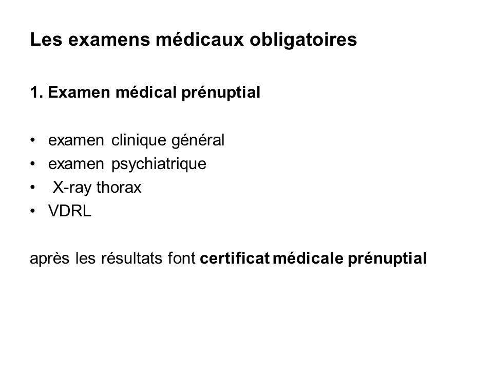 Les examens médicaux obligatoires 1. Examen médical prénuptial examen clinique général examen psychiatrique X-ray thorax VDRL après les résultats font