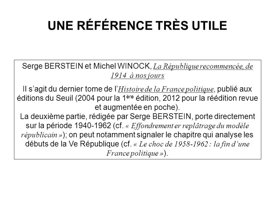 UNE RÉFÉRENCE TRÈS UTILE Serge BERSTEIN et Michel WINOCK, La République recommencée, de 1914 à nos jours Il sagit du dernier tome de l Histoire de la