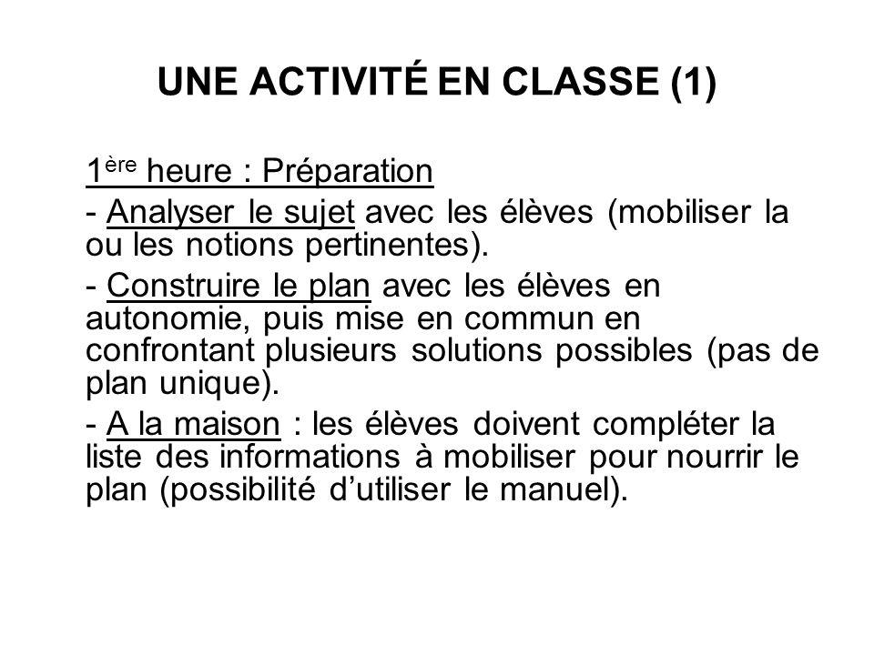 UNE ACTIVITÉ EN CLASSE (1) 1 ère heure : Préparation - Analyser le sujet avec les élèves (mobiliser la ou les notions pertinentes). - Construire le pl