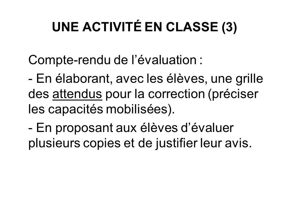 UNE ACTIVITÉ EN CLASSE (3) Compte-rendu de lévaluation : - En élaborant, avec les élèves, une grille des attendus pour la correction (préciser les cap