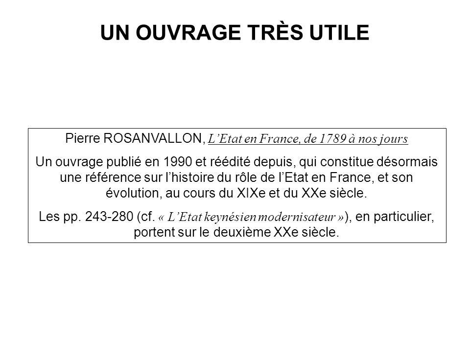UN OUVRAGE TRÈS UTILE Pierre ROSANVALLON, LEtat en France, de 1789 à nos jours Un ouvrage publié en 1990 et réédité depuis, qui constitue désormais un