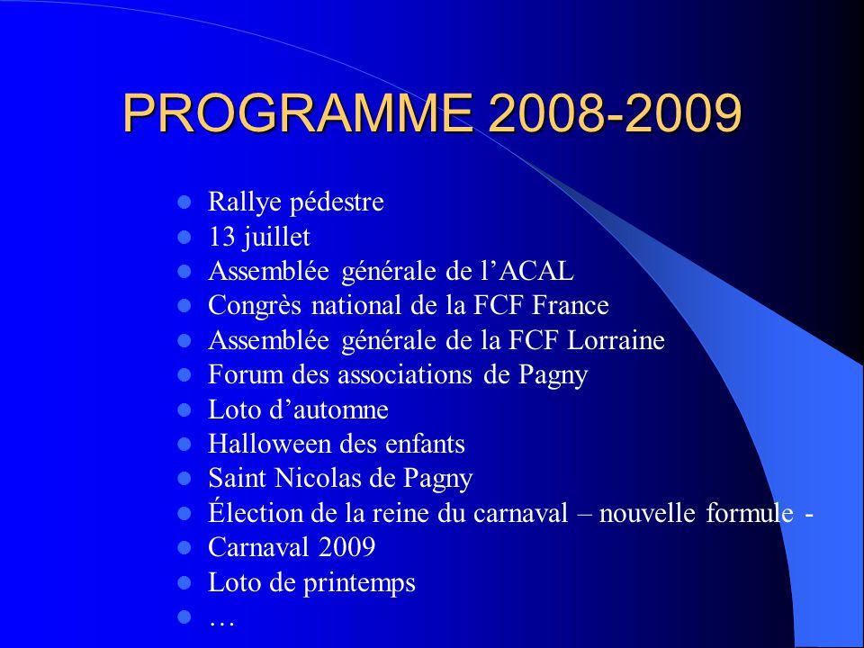 PROGRAMME 2008-2009 Rallye pédestre 13 juillet Assemblée générale de lACAL Congrès national de la FCF France Assemblée générale de la FCF Lorraine For